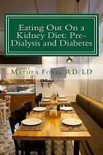 Eating Out on a Kidney Diet : Pre-Dialysis and Diabetes by Mathea Ford (2013,...