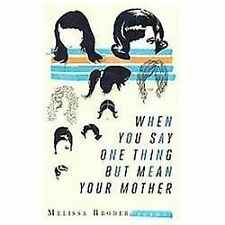 When You Say One Thing but Mean Your Mother by Melissa Broder (2010, Paperback)