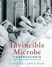 Invincible Microbe: Tuberculosis and the Never-Ending Search