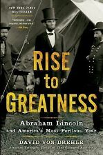 Rise to Greatness : Abraham Lincoln and America's Most Perilous Year by David Vo
