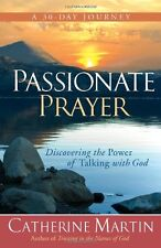Passionate Prayer: Discovering the Power of Talking with God by Catherine Martin