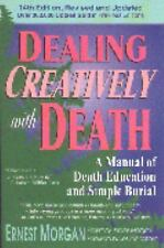 Dealing Creatively with Death : A Manual of Death Education and Simple Burial...