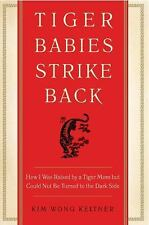 Tiger Babies Strike Back: How I Was Raised by a Tiger Mom but Could Not Be Turne