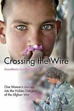 Crossing the Wire: One Woman's Journey into the Hidden Dangers of the Afghan War