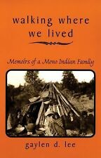 Walking Where We Lived: Memoirs of a Mono Indian Family Lee, Gaylen D. Paperbac
