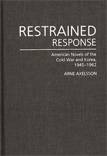 Restrained Response: American Novels of the Cold War and Korea, 1945-1962 (Con..