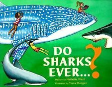 Do Sharks Ever...? : What You Really Want to Know About Sharks by Ward, Nathali