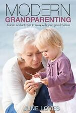 Modern Grandparenting : Games and Activities to Enjoy with Your Grandchildren...