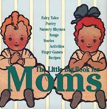 The Little Big Book for Moms Fairy Tales Poetry Nursery Rhymes Songs Stories