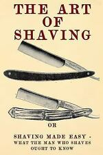 The Art of Shaving : Shaving Made Easy - What the Man Who Shaves Ought to...