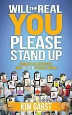 Will the Real You Please Stand Up : Show up, Be Authentic, and Prosper in...