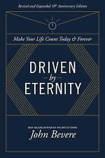 Driven by Eternity : Make Your Life Count Today and Forever by John Bevere...