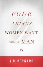NEW - Four Things Women Want from a Man by Bernard, A. R.