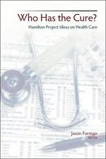 Who Has the Cure?: Hamilton Project Ideas on Health Care (Brookings Pu-ExLibrary