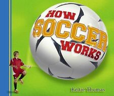 How Soccer Works (How Sports Work)