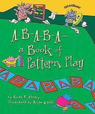 A-B-A-B-A- A Book of Pattern Play (Math Is Categorical), Cleary, Brian P., Good