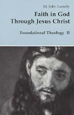 Faith in God Through Jesus Christ (Theology and Life Series, 38)