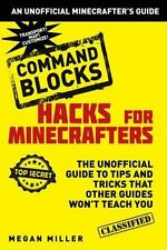 Hacks for Minecrafters: Command Blocks : The Unofficial Guide to Tips and...