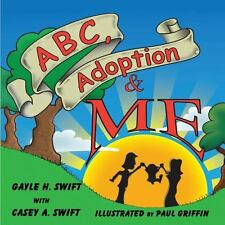 Abc, Adoption and Me by Gayle H. Swift and Casey Anne Swift (2013, Paperback)