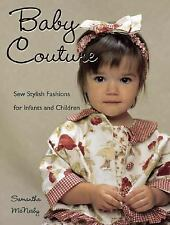 Baby Couture: Sew Stylish Fashions for Infants and Children