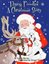 The Poodle Trilogy: Flying Poodles ~ a Christmas Story by Karen Morss (2010,...