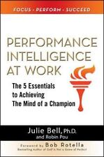 Performance Intelligence at Work: The 5 Essentials to Achieving The Mind of a C