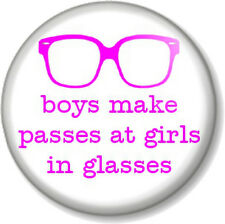 "Boys make passes at girls in glasses 1"" 25mm Pin Button Badge Geek Chic Nerd Fun"