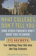 What Colleges Don't Tell You (And Other Parents Don't Want You to Know): 272 Se