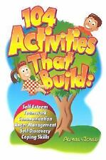 104 Activities That Build... : Self-Esteem Teamwork Communication Anger...