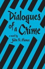 Dialogues of a Crime : A Novel by John K. Manos (2013, Paperback)