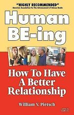 Human BE-ing : How To Have A Better Relationship by Pietsch, William