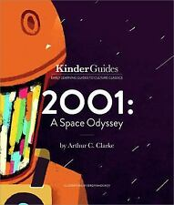2001 : A Space Odyssey, by Arthur C. Clarke: a KinderGuides Illustrated...