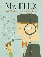Mr. Flux by Kyo Maclear (2013, Hardcover)