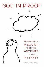 God in Proof: The Story of a Search from the Ancients to the Internet by Schnei