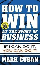 How to Win at the Sport of Business : If I Can Do It, You Can Do It by Mark Cuba