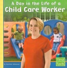 A Day in the Life of a Child Care Worker (First Facts: Community Helpers at Work
