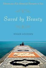 Saved by Beauty: Adventures of an American Romantic in Iran, Housden, Roger, Goo