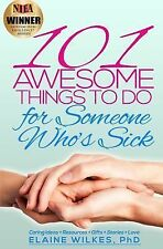 101 Awesome Things to Do for Someone Who's Sick by Elaine Wilkes (2013,...