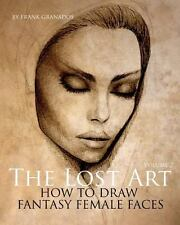 The Lost Art: Volume 2 How to Draw Fantasy Female Faces by Frank Granados...