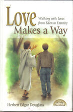 Love Makes a Way : Walking with God from Eden to Eternity: A Daily Devotional by