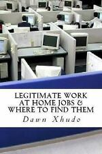 Legitimate Work at Home Jobs : And Where to Find Them by Dawn Xhudo (2012,...