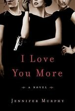 I Love You More: A Novel