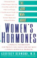 The Good News about Women's Hormones : Complete Information and Proven...