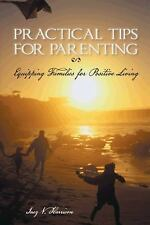 Practical Tips for Parenting : Equipping Families for Positive Living (2014,...