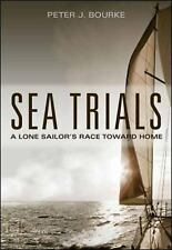 Sea Trials : A Lone Sailor's Race Toward Home by Peter J. Bourke (2014,...