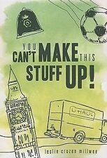 You Can't Make This Stuff Up! by Leslie Cruzen Millwee (2011, Paperback)