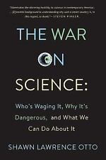 The War on Science : Who Is Waging It, Why It Matters, What We Can Do about...