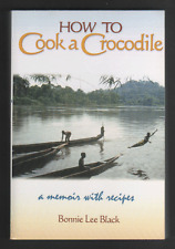 How to Cook a Crocodile: A Memoir with Recipes [Paperback] by Bonnie Lee Black