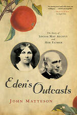 Eden′s Outcasts – The Story of Louisa May Alcott and Her Father, Joh