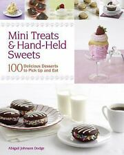 Mini Treats and Hand-Held Sweets : 100 Delicious Desserts to Pick up and Eat...